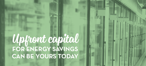 Upfront capital for energy savings can be yours today.