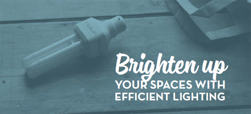 Brighten up your spaces with efficient lighting.