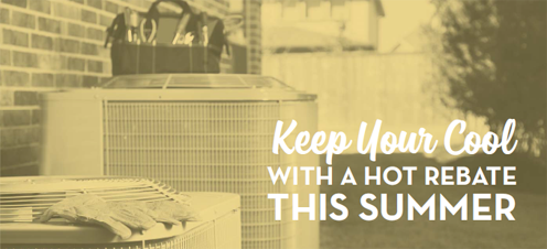 Keep your cool with a hot rebate this summer.